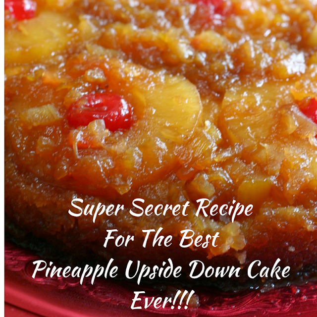 My Super Secret Recipe For the Best Pineapple Upside Down Cake Ever!