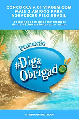 Promoção #DigaObrigado. São centenas de prêmios instantâneos de até R$ 200 em bônus para celular. E você ainda concorre a 01 viagem com + 2 amigos para agradecer pelo Brasil. São cinco destinos incríveis para escolher! #topdapromocao #promo #promoção #sorteio #digaobrigado  #DigaObrigado #1deabril #abril #Agradecer