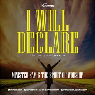 [Music]: Minister Sam – I Will Declare    MP3