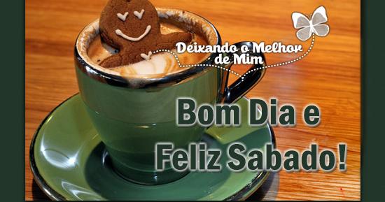 Bom Dia Sabado Animado: Deixando Melhor De Mim: Bom Dia E Feliz Sábado