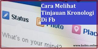 cara melihat tinjauan kronologi di fb