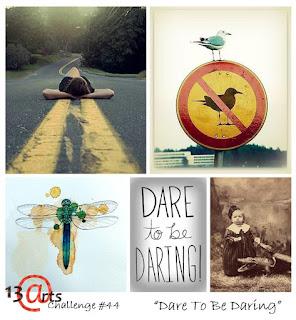 http://13artspl.blogspot.com/2016/07/challenge-44-dare-to-be-daring.html