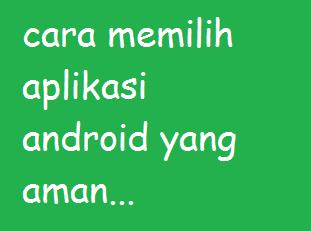 Tips memilih aplikasi android yang aman untuk ponselmu