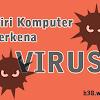 Inilah Ciri-ciri Komputer Terkena Virus