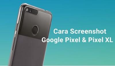 Bagaimana Cara Screen Shot di Smartphone Google Pixel