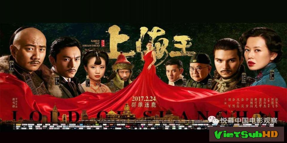 Phim Vua Thượng Hải VietSub HD | Lord of Shanghai 2017