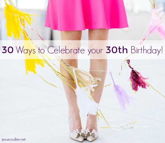 birthday party ideas, adult birthday party, 30th birthday, turning 30, how to celebrate your 30th birthday, milestone birthday party ideas, milestone birthday