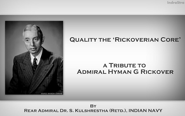 FEATURED | Quality the 'Rickoverian Core': a Tribute to Admiral Hyman G Rickover by Rear Admiral Dr. S. Kulshrestha (retd.), Indian Navy
