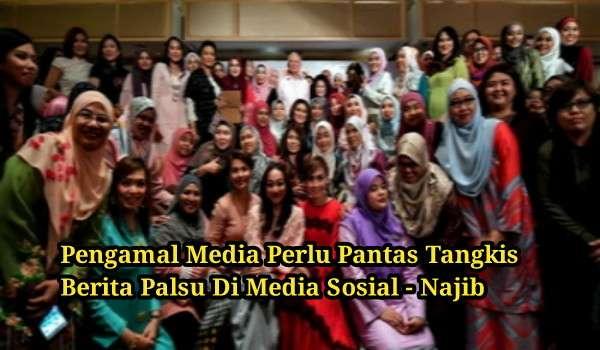 Pengamal Media Perlu Pantas Tangkis Berita Palsu Di Media Sosial - Najib