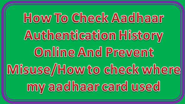How To Check Aadhaar Authentication History Online And Prevent Misuse/How to check where my aadhaar card used
