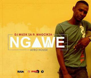 DJ Muzik SA  Feat. Magcikza – Ngawe