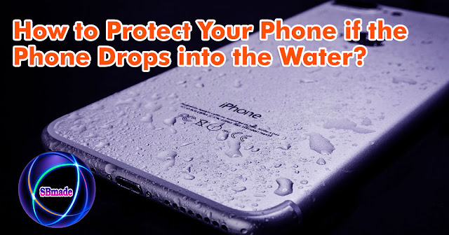 How to Protect Your Phone if the Phone Drops into the Water?