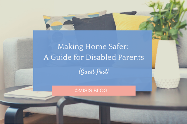 Making Home Safer: A Guide for Disabled Parents