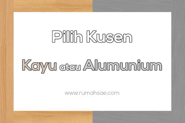 Pilih Kusen Kayu atau Alumunium