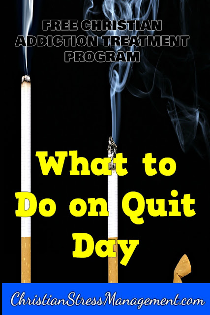 Free Bible based addiction recovery program Step 15 What to do on quit day