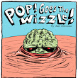 POP! Goes the Wizzle!