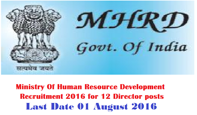 Ministry Of Human Resource Development MHRD Recruitment 2016 for 12 Director posts/2016/07/mhrd-ministry-of-human-resource-development-recruitment-2016.html
