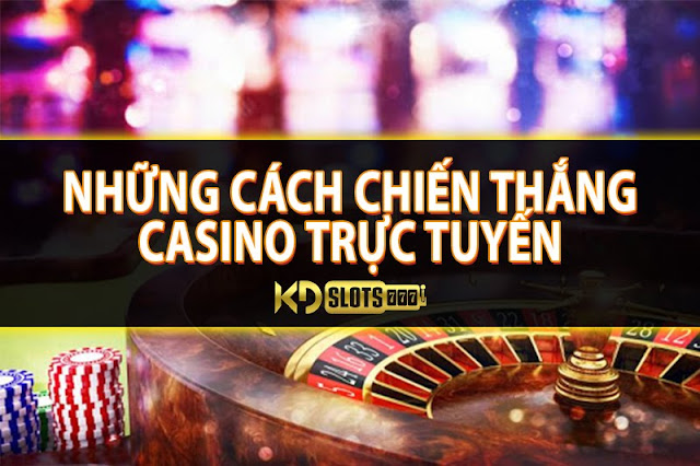 Những cách chiến thắng casino trực tuyến được nhiều cao thủ áp dụng