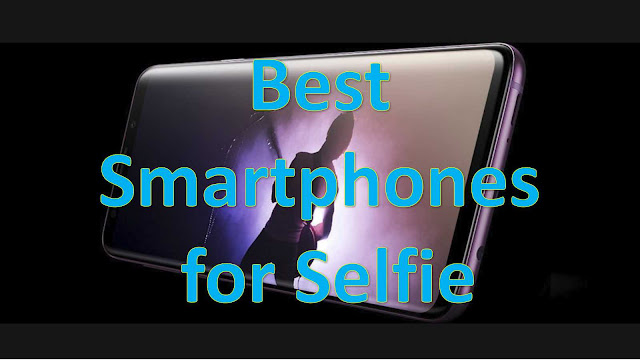5 Best Smartphones for Selfie 2018