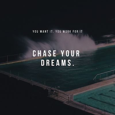 work hard and chase your dreams