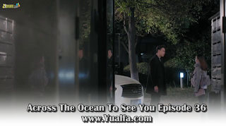 SINOPSIS Across The Ocean To See You Episode 36