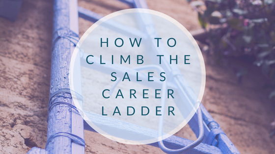 How to Climb the Sales Career Ladder