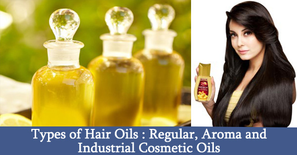 Types of Hair Oils : Regular, Aroma and Industrial Cosmetic Oils
