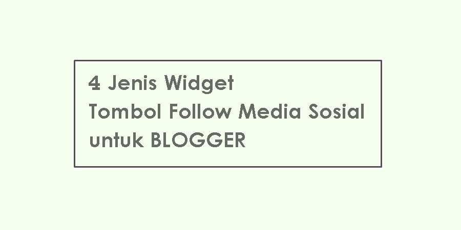 4 Jenis Widget Tombol Follow Media Sosial yang Unik dan Responsive untuk Blogger