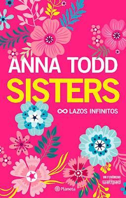 SISTERS : Lazos Infinitos. Anna Todd (Planeta - 28 Noviembre 2017) NOVELA JUVENIL WATTPAD portada libro españa