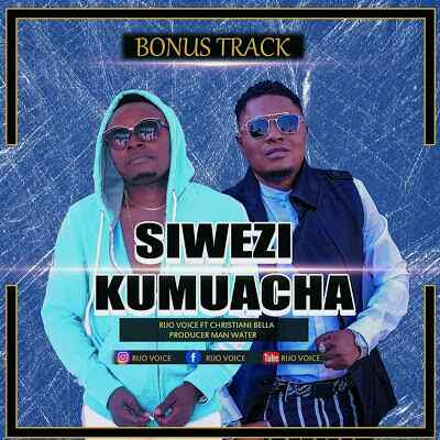 Download Mp3 | Rijo Voice ft Christian Bella - Siwezi Kumuacha