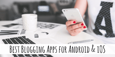 Best Blogging Apps for Android & iOS