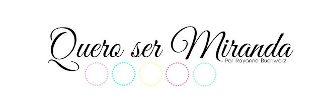 Quero ser Miranda - Moda, beleza, estilo de vida e muito mais