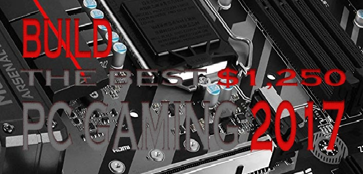 Build The Best Enthusiast PC Gaming for $1.250 2017