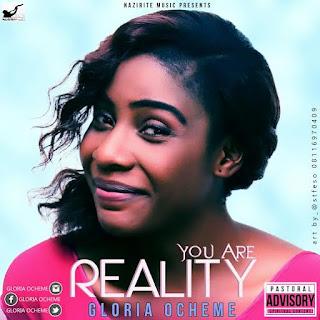 DOWNLOAD: You Are Reality - Gloria Ocheme | @gloriaocheme