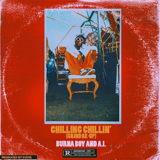 MUSIC: BURNA BOY & A.I - CHILLING CHILLIN'