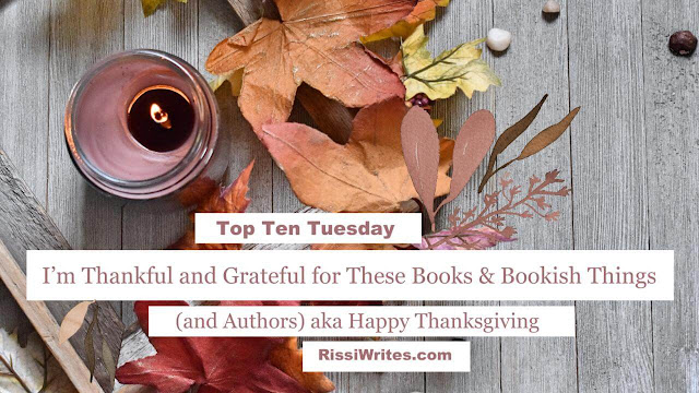 Top Ten Tuesday | I'm Thankful and Grateful for These Books and Bookish Things (and Authors) aka Happy Thanksgiving