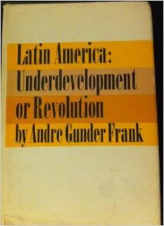 Andre Gunder Frank, Latin America. Underdevelopment or Revolution