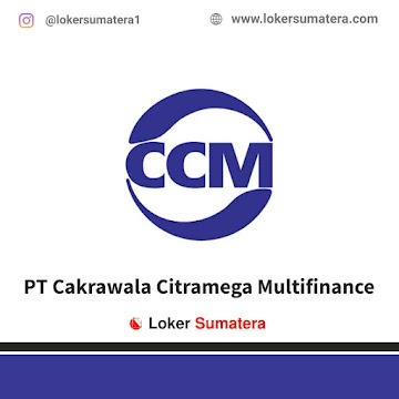 Lowongan Kerja Pekanbaru, PT Cakrawala Citramega Multifinance (CCM) Juli 2021