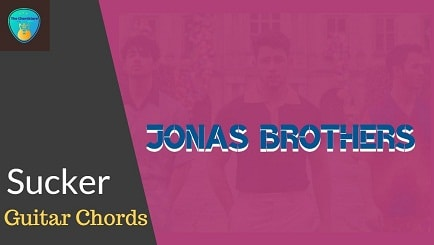 SUCKER Guitar Chords ACCURATE | JONAS BROTHERS
