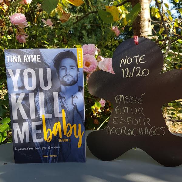 You kill me, tome 3 : You kill me baby de Tina Ayme