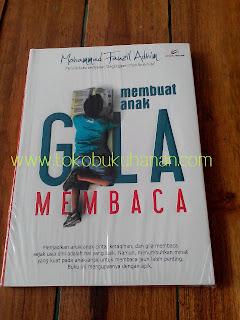 Buku : Membuat Anak Gila Membaca : Mohammad Fauzil Adhim