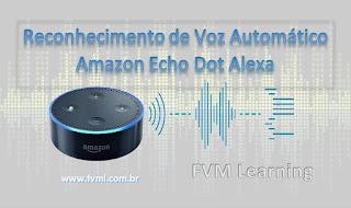 Reconhecimento de Voz Automático Amazon Echo Dot Alexa