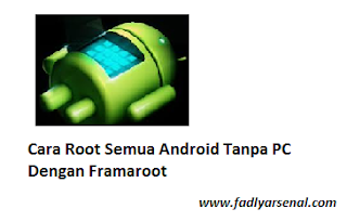 Cara Root Semua Android Tanpa PC Dengan Framaroot