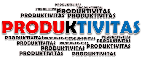 Pengertian Produktivitas Serta Peningkatan dan Sumbernya