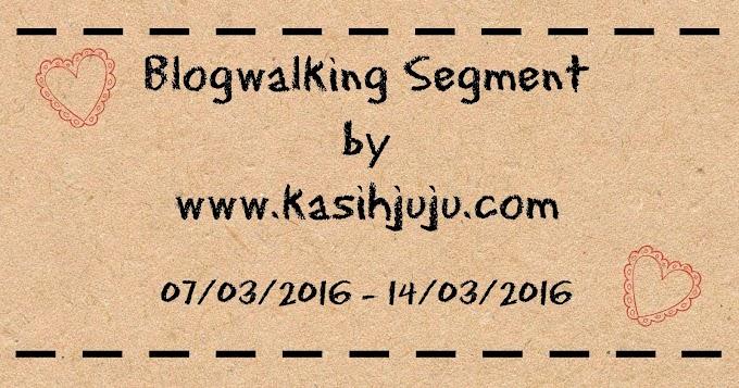 BLOGWALKING SEGMENT BY KASIHJUJU.COM