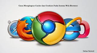 Cara Menghapus Cache dan Cookies Pada Semua Web Browser Cara Menghapus Cache dan Cookies Pada Semua Web Browser