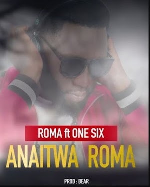 Download Audio | Roma Ft One Six – Anaitwa Roma