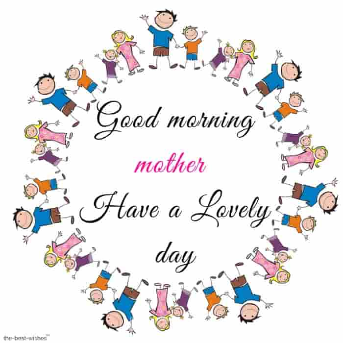 good morning mother have a lovely day