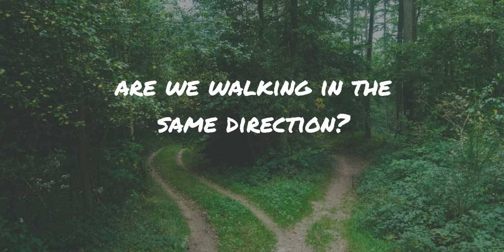 Are we walking in the same direction?