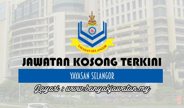 Jawatan Kosong Terkini 2017 di Yayasan Selangor